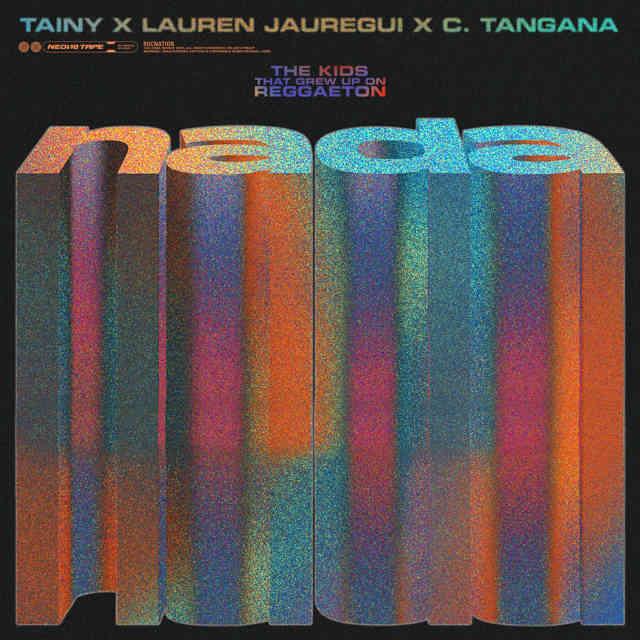دانلود آهنگ Tainy, Lauren Jauregui & C. Tangana به نام NADA
