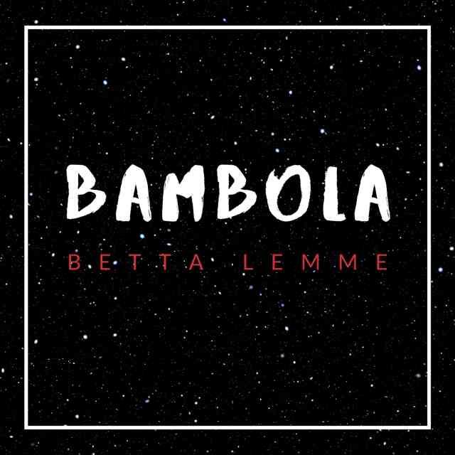 دانلود آهنگ Betta Lemme به نام Bambola