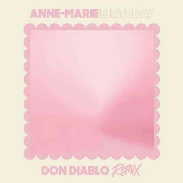 دانلود آهنگ Anne-Marie به نام Birthday (Don Diablo Remix)
