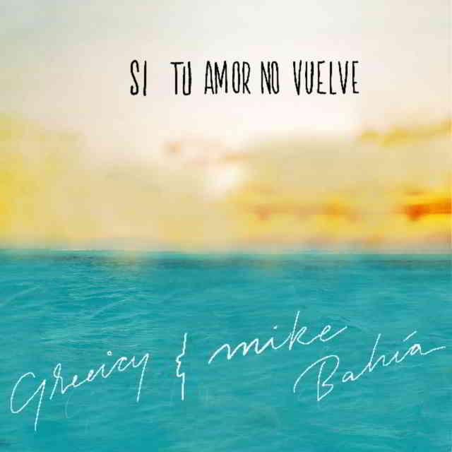 دانلود آهنگ Greeicy & Mike Bahía به نام Si Tu Amor No Vuelve