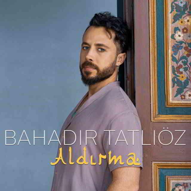 دانلود آهنگ Bahadır Tatlıöz به نام Aldırma