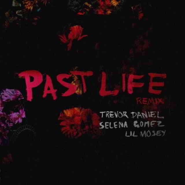 دانلود آهنگ Trevor Daniel, Selena Gomez & Lil Mosey به نام Past Life (Remix)