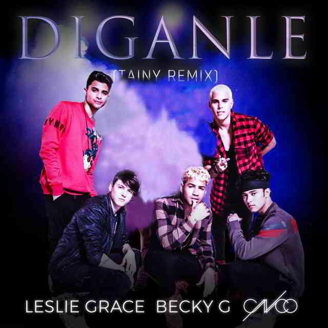 دانلود آهنگ Leslie Grace, Becky G. & CNCO به نام Díganle (Tainy Remix)