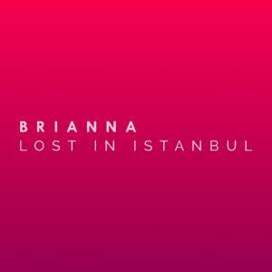دانلود آهنگ BRIANNA به نام Lost in Istanbul